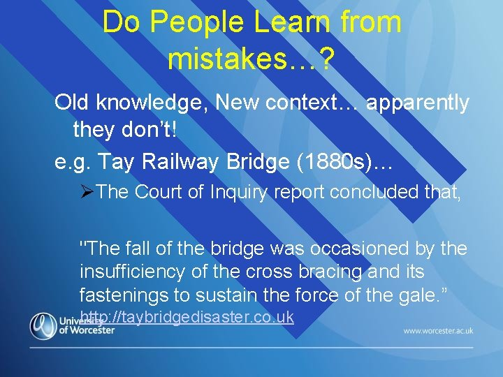 Do People Learn from mistakes…? Old knowledge, New context… apparently they don't! e. g.