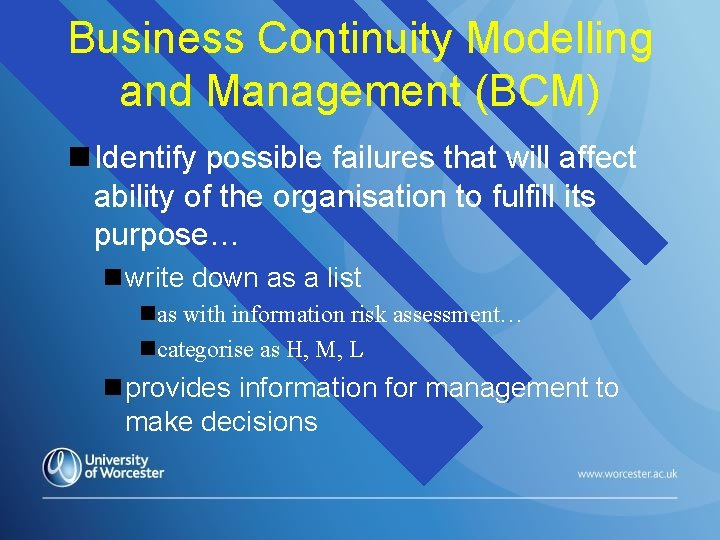 Business Continuity Modelling and Management (BCM) Identify possible failures that will affect ability of