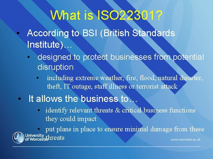 What is ISO 22301? • According to BSI (British Standards Institute)… • designed to