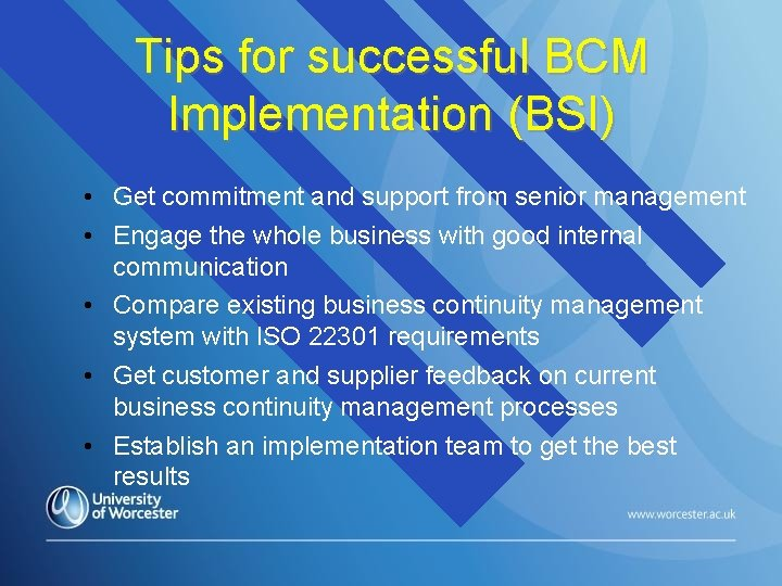 Tips for successful BCM Implementation (BSI) • Get commitment and support from senior management