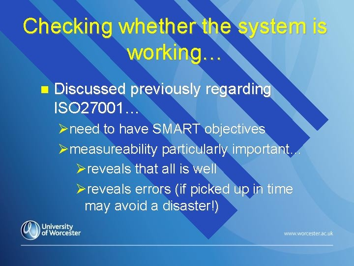 Checking whether the system is working… Discussed previously regarding ISO 27001… need to have