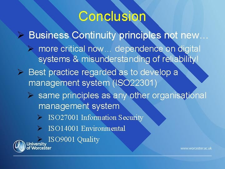 Conclusion Business Continuity principles not new… more critical now… dependence on digital systems &