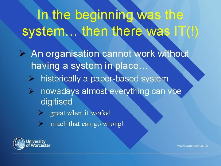 In the beginning was the system… then there was IT(!) An organisation cannot work