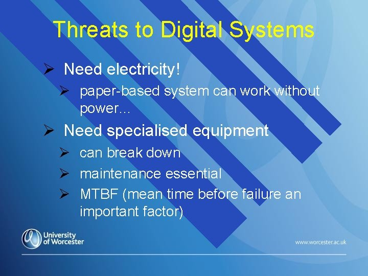 Threats to Digital Systems Need electricity! paper-based system can work without power… Need specialised