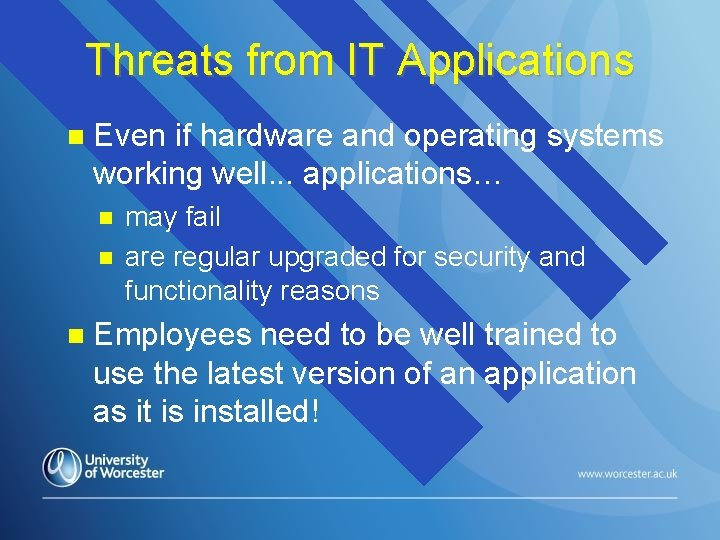 Threats from IT Applications Even if hardware and operating systems working well. . .