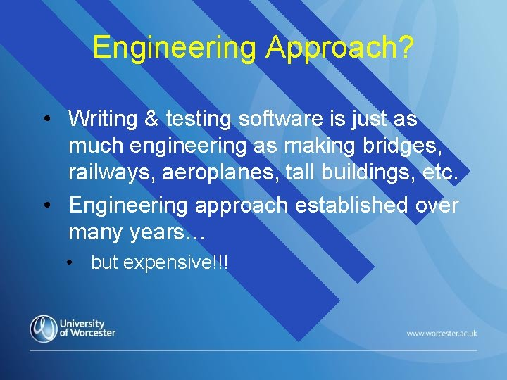 Engineering Approach? • Writing & testing software is just as much engineering as making