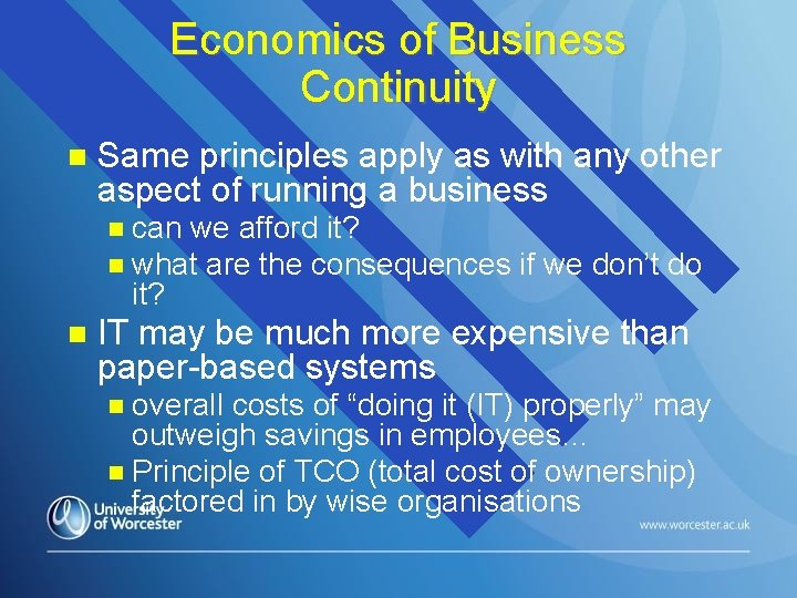 Economics of Business Continuity Same principles apply as with any other aspect of running