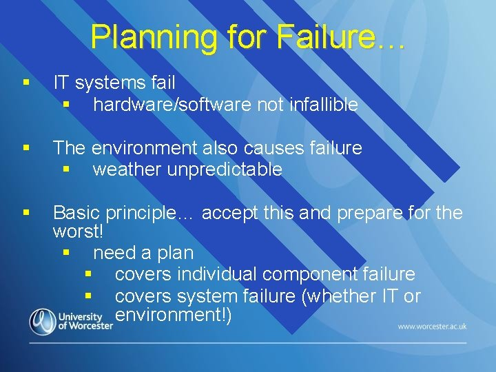 Planning for Failure… § IT systems fail § hardware/software not infallible § The environment