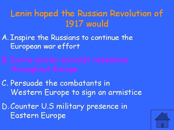 Lenin hoped the Russian Revolution of 1917 would A. Inspire the Russians to continue