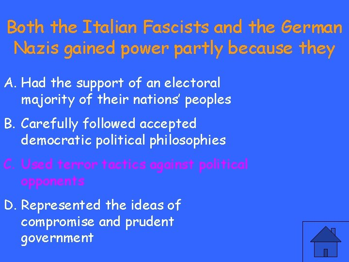 Both the Italian Fascists and the German Nazis gained power partly because they A.