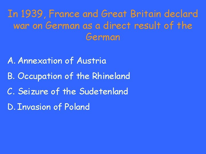 In 1939, France and Great Britain declard war on German as a direct result