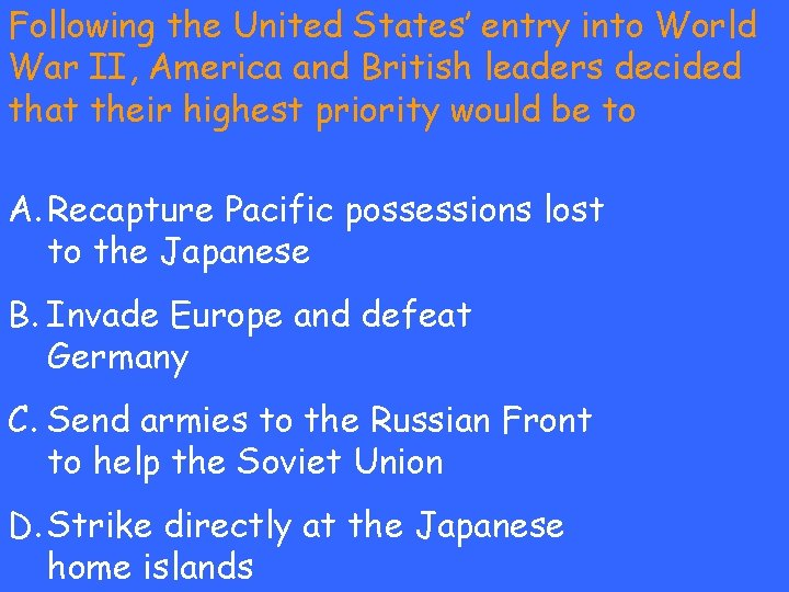Following the United States' entry into World War II, America and British leaders decided