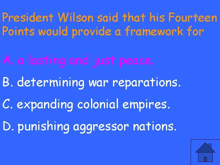 President Wilson said that his Fourteen Points would provide a framework for A. a