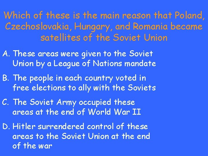 Which of these is the main reason that Poland, Czechoslovakia, Hungary, and Romania became