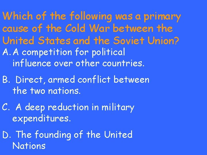 Which of the following was a primary cause of the Cold War between the