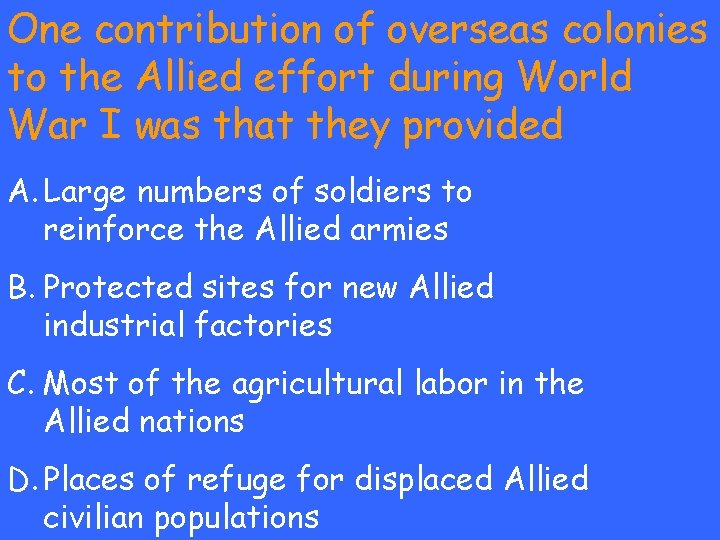 One contribution of overseas colonies to the Allied effort during World War I was
