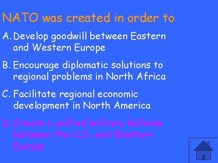 NATO was created in order to A. Develop goodwill between Eastern and Western Europe