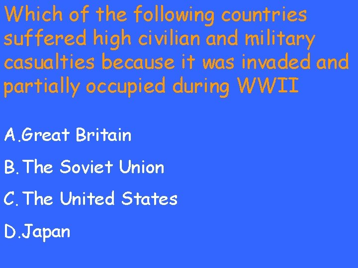 Which of the following countries suffered high civilian and military casualties because it was