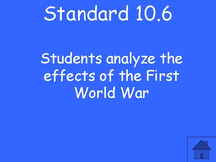 Standard 10. 6 Students analyze the effects of the First World War
