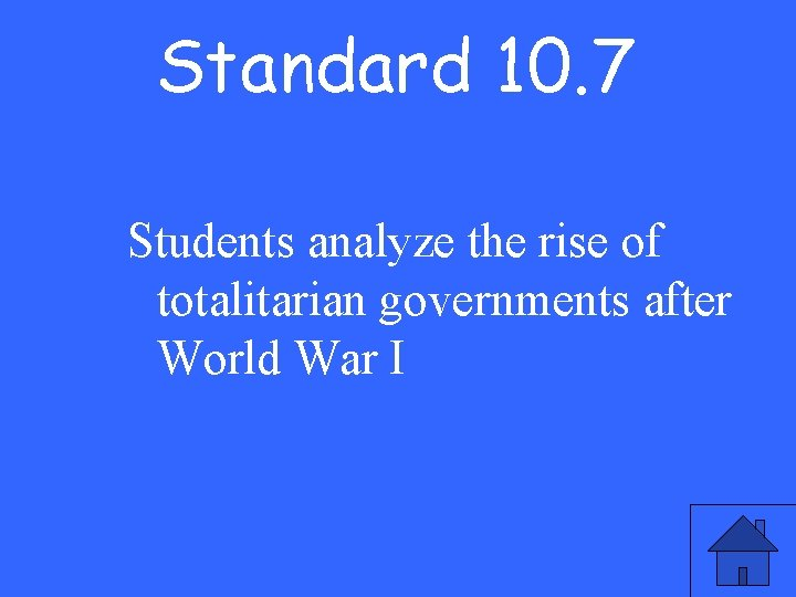 Standard 10. 7 Students analyze the rise of totalitarian governments after World War I
