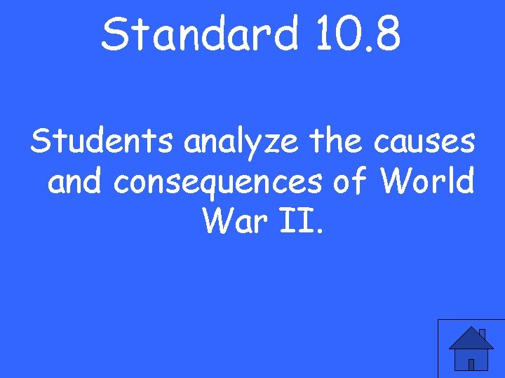 Standard 10. 8 Students analyze the causes and consequences of World War II.