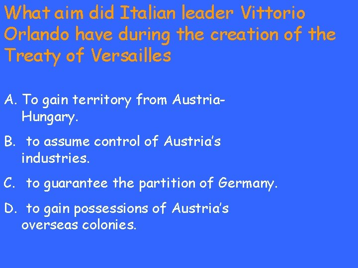 What aim did Italian leader Vittorio Orlando have during the creation of the Treaty
