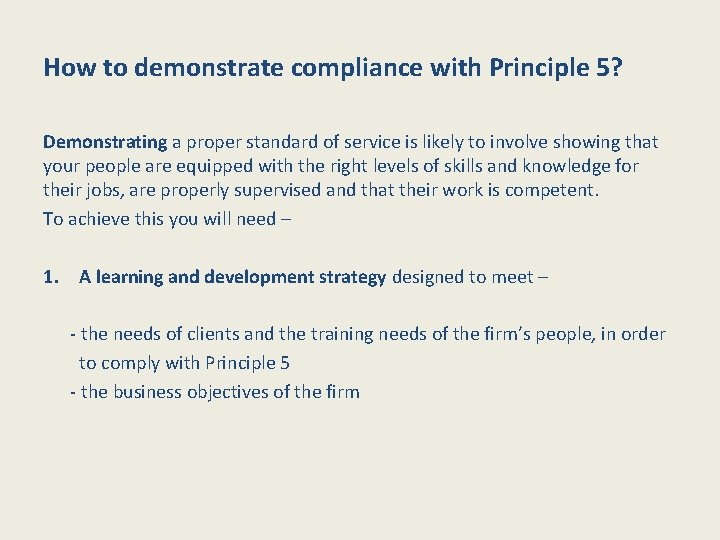 How to demonstrate compliance with Principle 5? Demonstrating a proper standard of service is