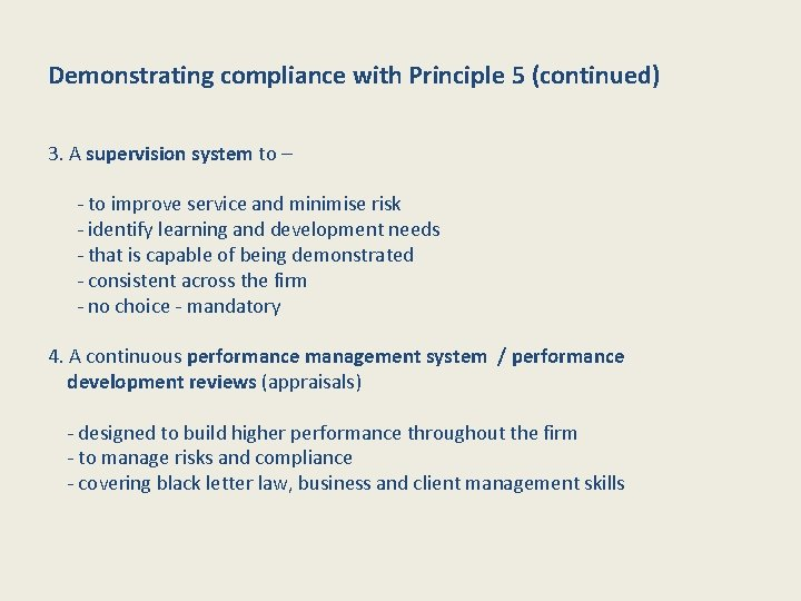 Demonstrating compliance with Principle 5 (continued) 3. A supervision system to – - to