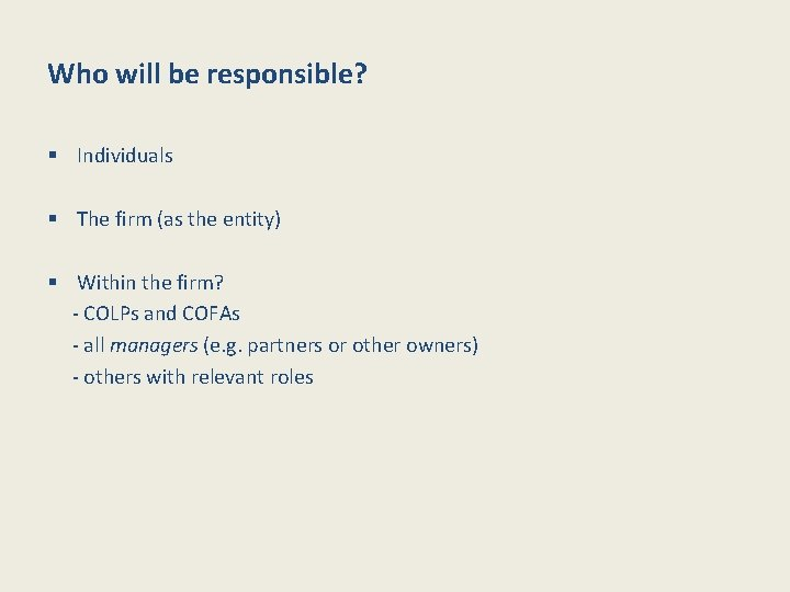 Who will be responsible? § Individuals § The firm (as the entity) § Within