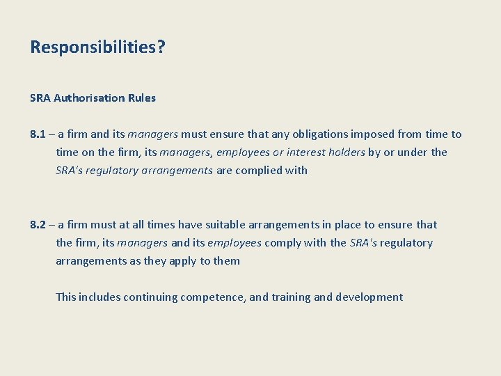 Responsibilities? SRA Authorisation Rules 8. 1 – a firm and its managers must ensure