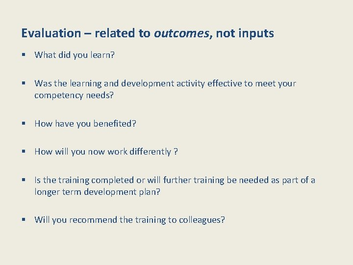 Evaluation – related to outcomes, not inputs § What did you learn? § Was