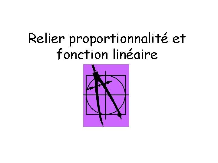 Relier proportionnalité et fonction linéaire