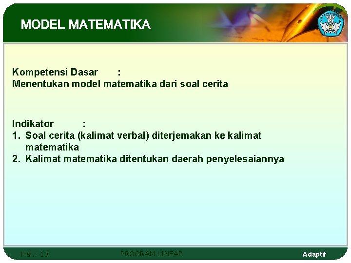 MODEL MATEMATIKA Kompetensi Dasar : Menentukan model matematika dari soal cerita Indikator : 1.