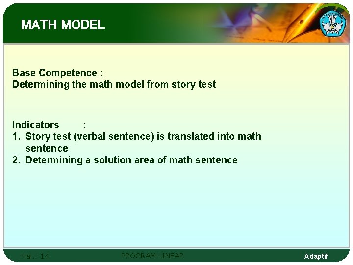 MATH MODEL Base Competence : Determining the math model from story test Indicators :