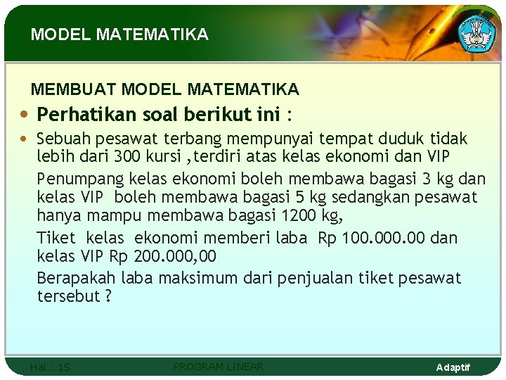 MODEL MATEMATIKA MEMBUAT MODEL MATEMATIKA • Perhatikan soal berikut ini : • Sebuah pesawat