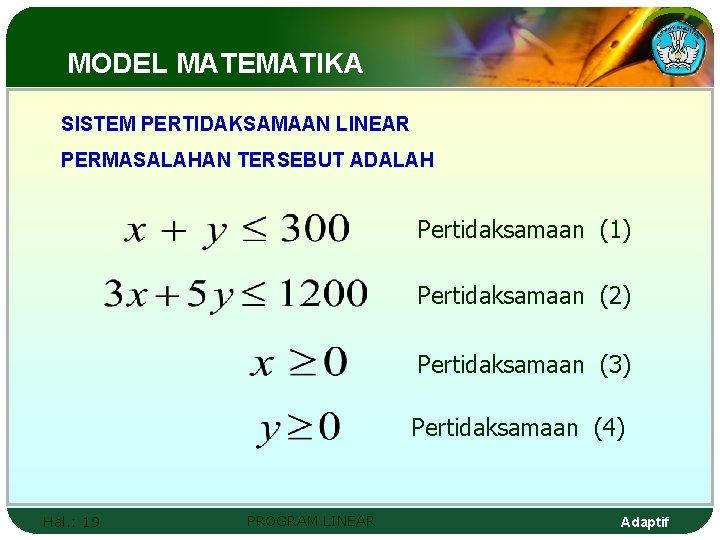 MODEL MATEMATIKA SISTEM PERTIDAKSAMAAN LINEAR PERMASALAHAN TERSEBUT ADALAH Pertidaksamaan (1) Pertidaksamaan (2) Pertidaksamaan (3)