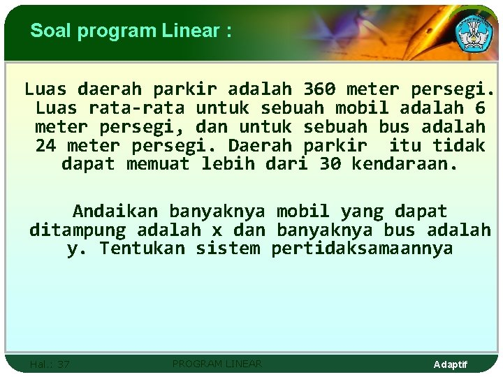 Soal program Linear : Luas daerah parkir adalah 360 meter persegi. Luas rata-rata untuk