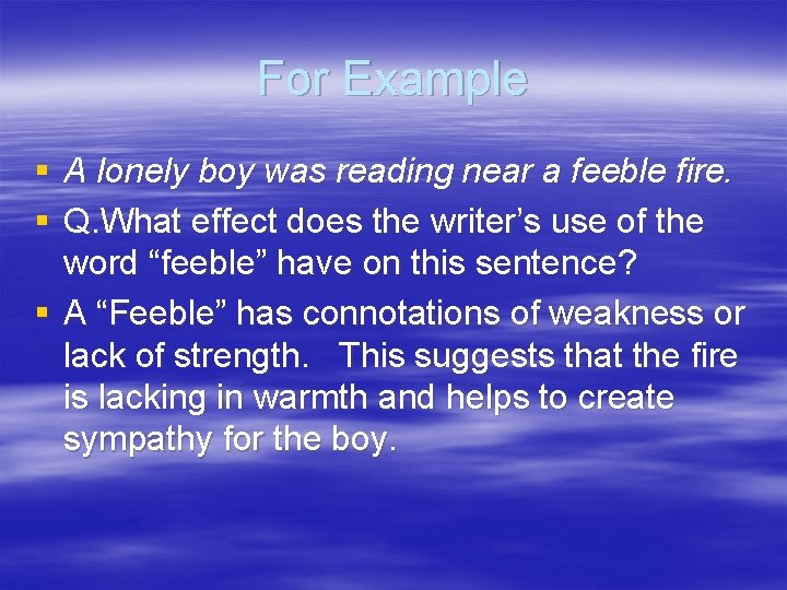 For Example § A lonely boy was reading near a feeble fire. § Q.