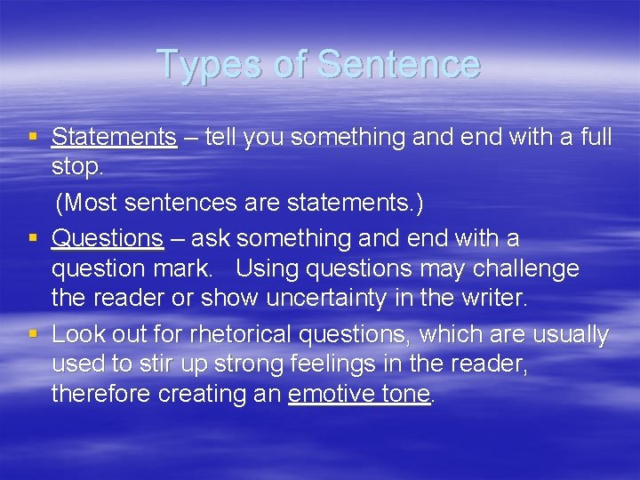 Types of Sentence § Statements – tell you something and end with a full