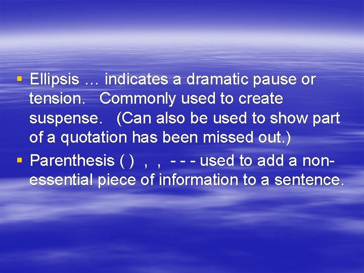 § Ellipsis … indicates a dramatic pause or tension. Commonly used to create suspense.