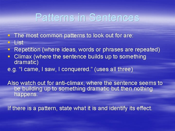 Patterns in Sentences § § The most common patterns to look out for are: