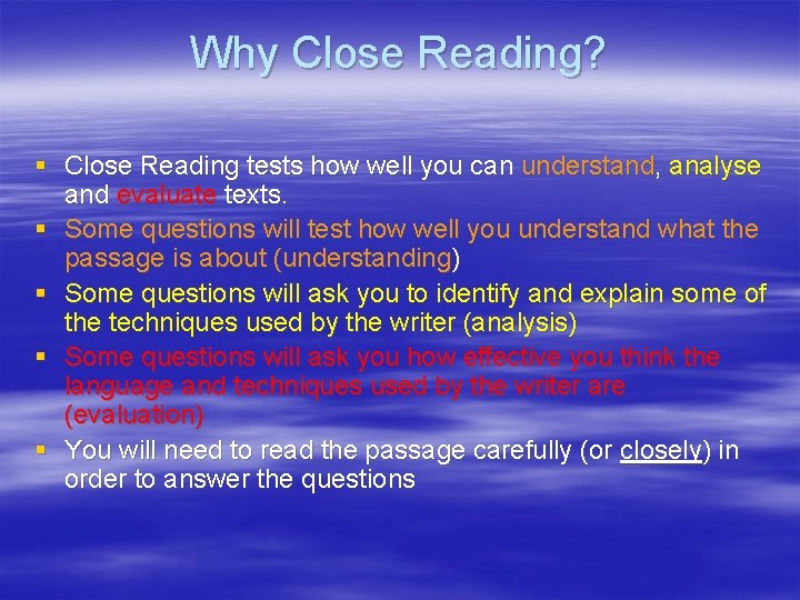 Why Close Reading? § Close Reading tests how well you can understand, analyse and