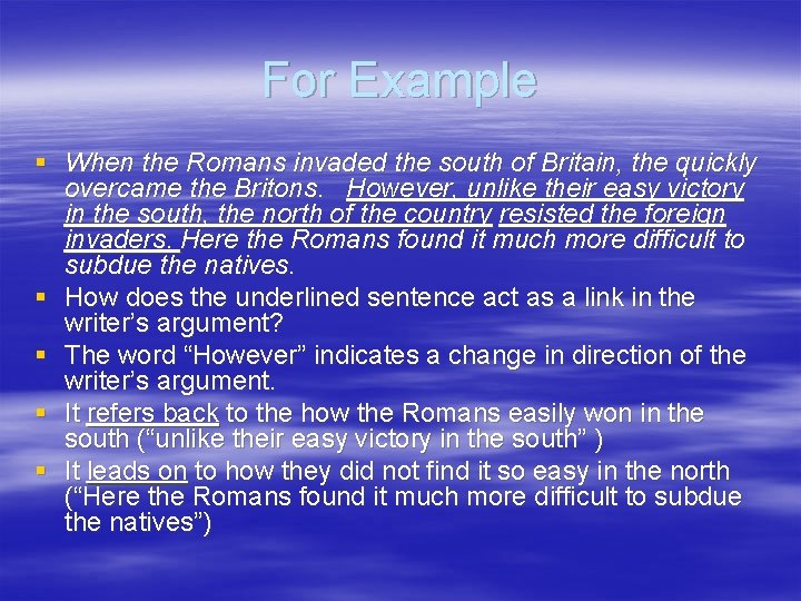 For Example § When the Romans invaded the south of Britain, the quickly overcame