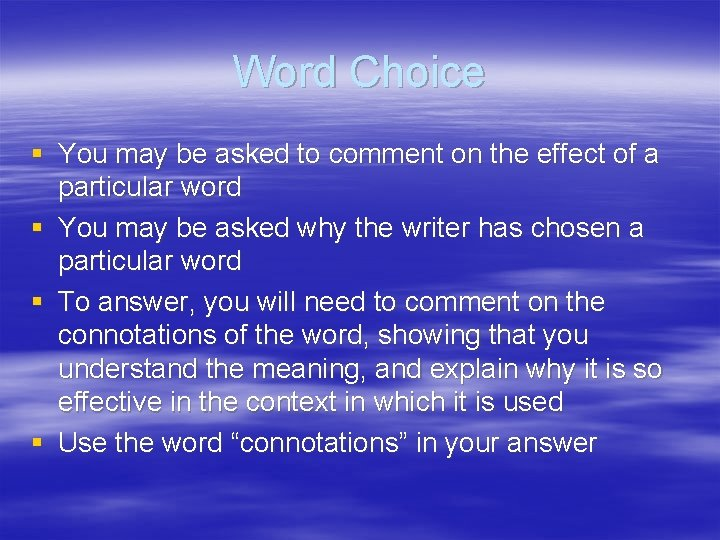 Word Choice § You may be asked to comment on the effect of a