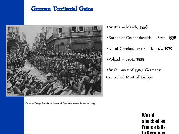 German Territorial Gains • Austria – March, 1938 • Border of Czechoslovakia – Sept.
