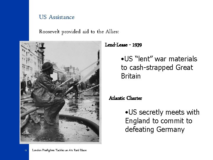 """US Assistance Roosevelt provided aid to the Allies: Lend-Lease - 1939 • US """"lent"""""""