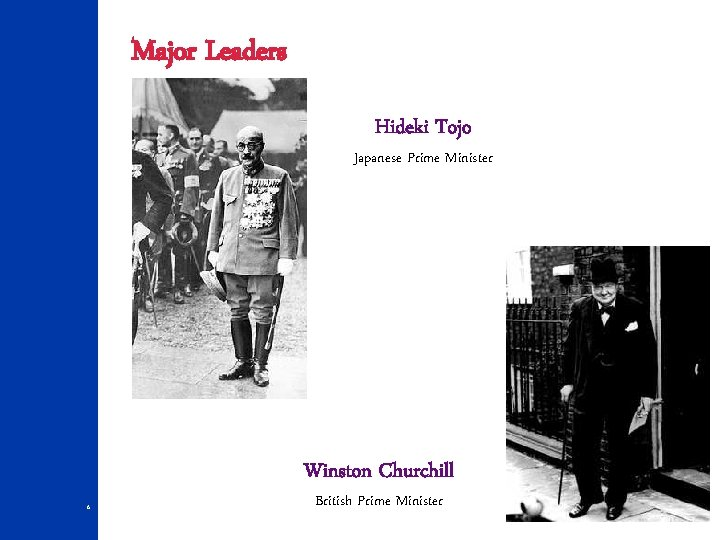 Major Leaders Hideki Tojo Japanese Prime Minister Winston Churchill 6 British Prime Minister