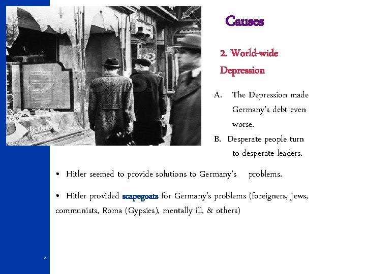 Causes 2. World-wide Depression A. The Depression made Germany's debt even worse. B. Desperate