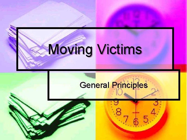 Moving Victims General Principles