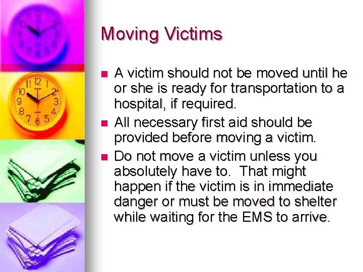 Moving Victims n n n A victim should not be moved until he or